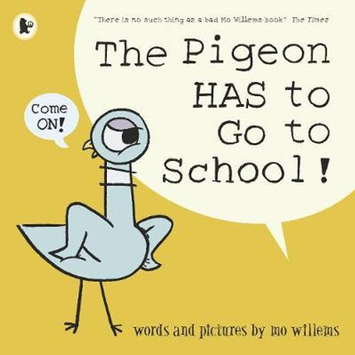 Pigeon HAS to Go to School!       by Mo Willems