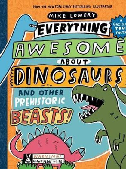 Everything Awesome About Dinosaurs       by Mike Lowery