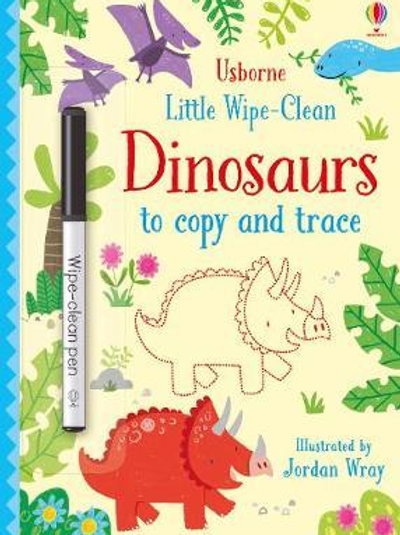 Little Wipe-Clean Dinosaurs to Copy and Trace       by Kirsteen Robson