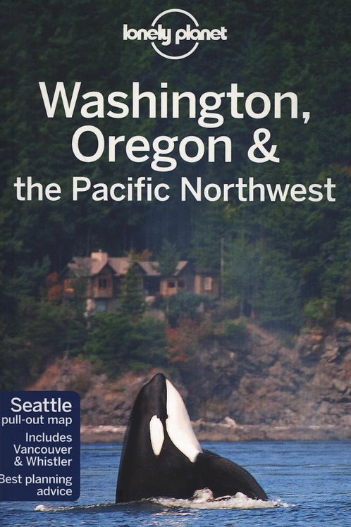 Washington, Oregon & the Pacific Northwest       by Lonely Planet