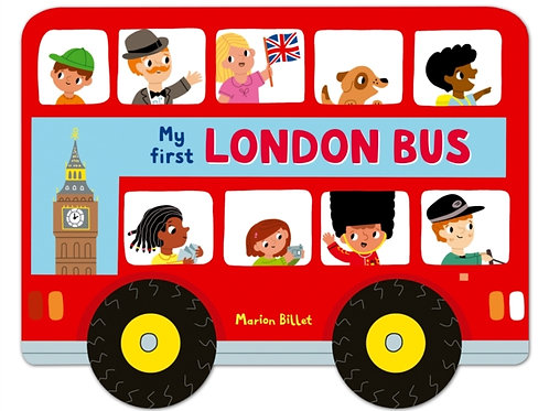 Whizzy Wheels: My First London Bus by Marion Billet