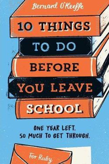 10 Things To Do Before You Leave School       by O'Keeffe Bernard