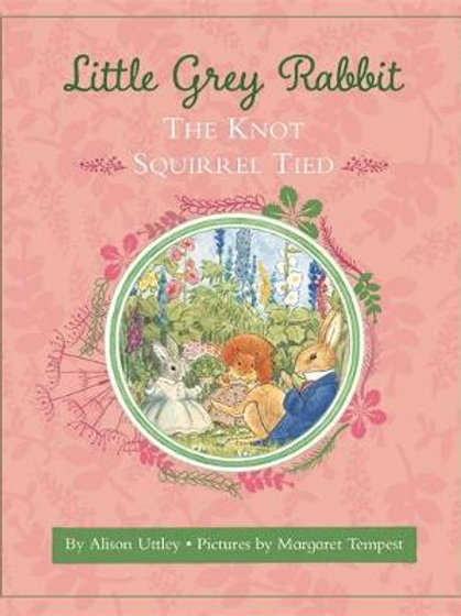 Little Grey Rabbit: The Knot Squirrel Tied       by Margaret Tempest