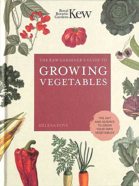 Kew Gardener's Guide to Growing Vegetables by Helena Dove