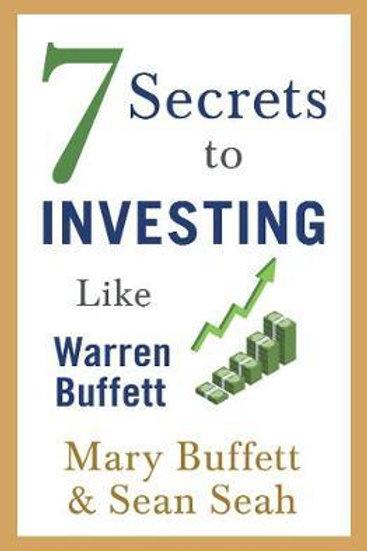 7 Secrets to Investing Like Warren Buffett       by Mary Buffett