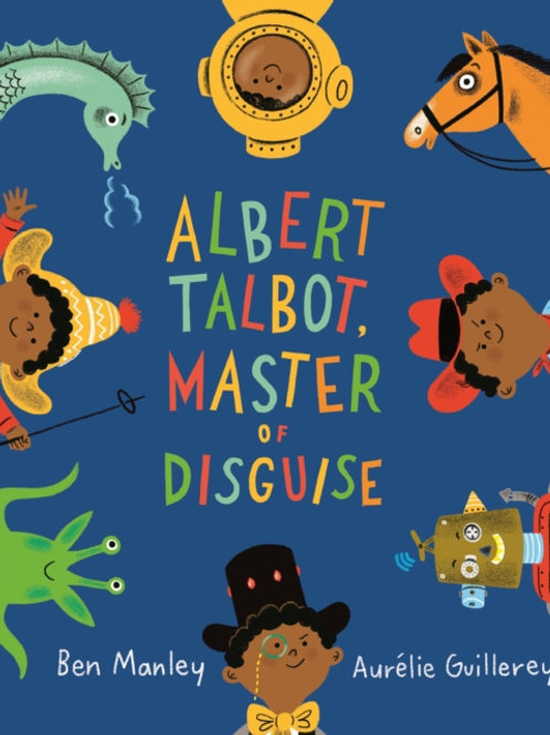 Albert Talbot: Master of Disguise by Ben Manley