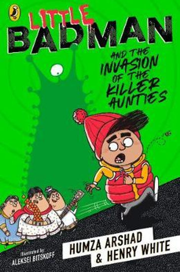 Little Badman and the Invasion of the Killer Aunties       by Humza Arshad