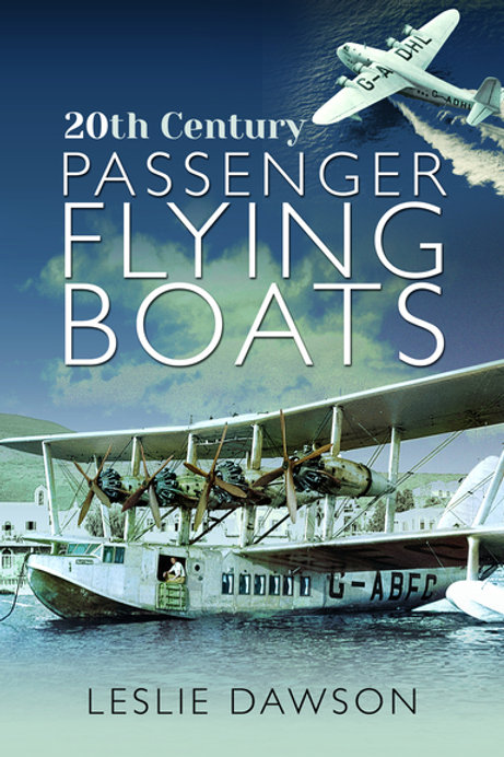 20th Century Passenger Flying Boats by Leslie Dawson