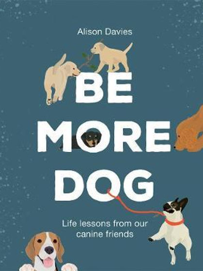 Be More Dog       by Alison Davies