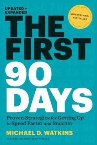 First 90 Days, Updated and Expanded       by Michael D. Watkins