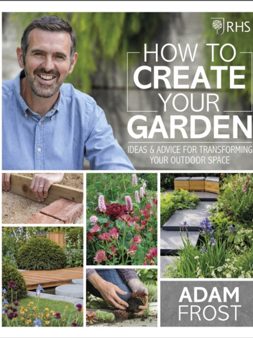RHS How to Create your Garden by Adam Frost