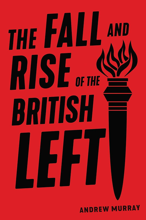 Fall and Rise of the British Left       by Andrew Murray
