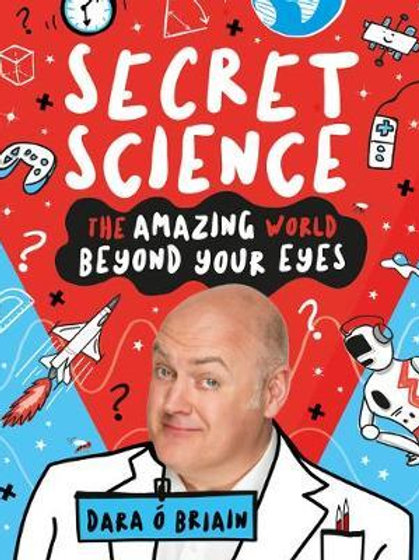 Secret Science: The Amazing World Beyond Your Eyes       by Dara O'Briain