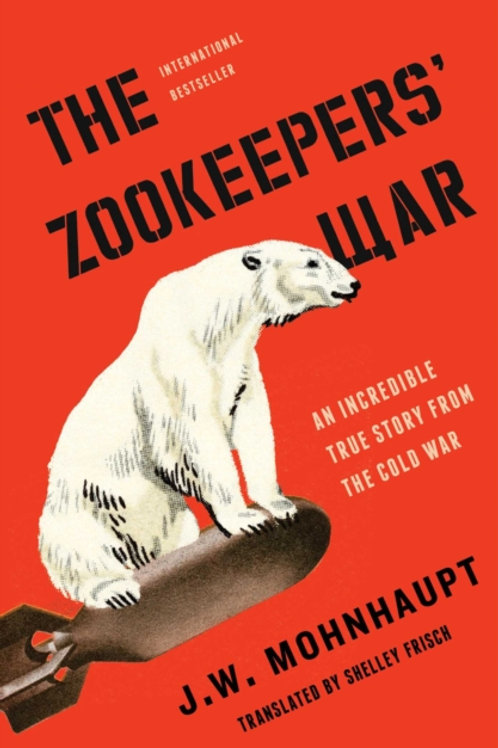 Zookeepers' War       by J.W. Mohnhaupt