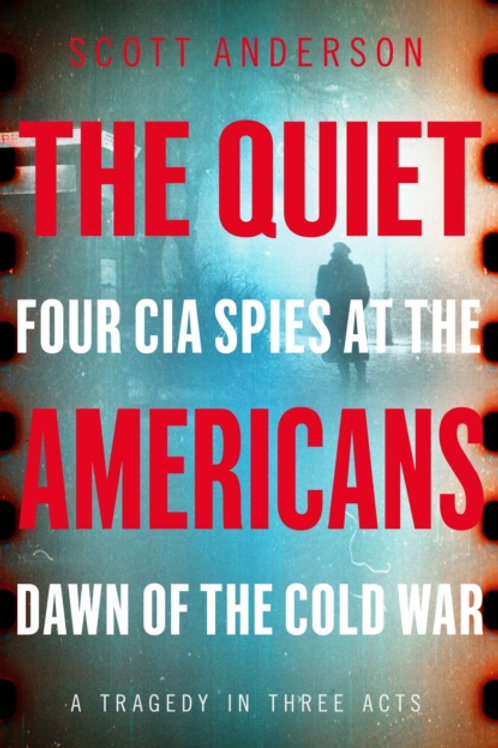 Quiet Americans by Scott Anderson