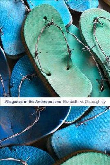 Allegories of the Anthropocene       by Elizabeth M. DeLoughrey