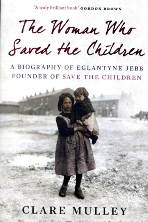 Woman Who Saved the Children       by Clare Mulley