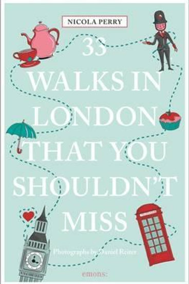 33 Walks in London the You Must Not Miss       by Nicola H. Perry