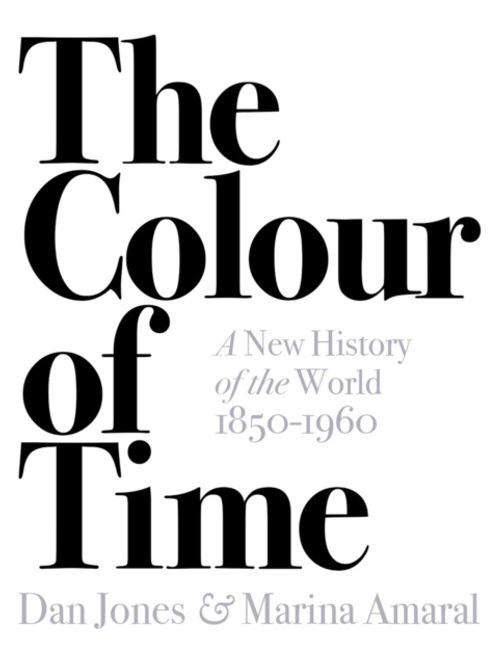 Colour of Time: A New History of the World, 1850-1960 by Dan Jones