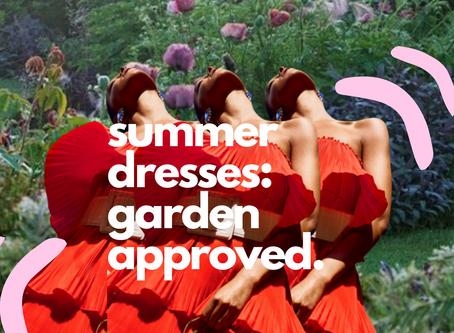 Summer Dresses: garden approved!