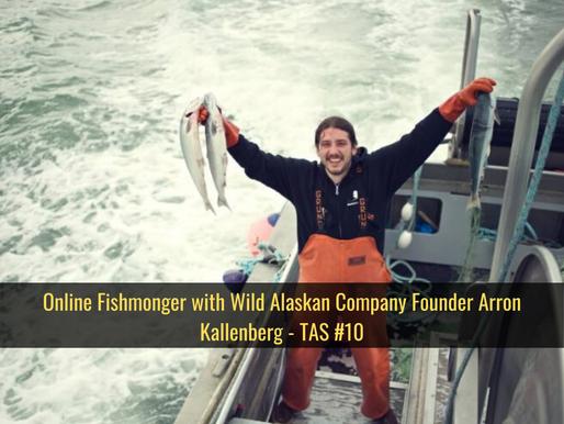 Online Fishmonger with Wild Alaskan Company Founder Arron Kallenberg - TAS #10