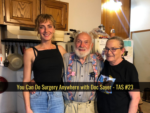 You Can Do Surgery Anywhere with Doc Sayer - TAS #23