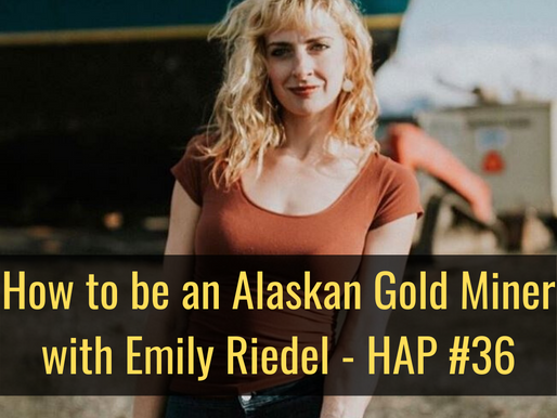 How to be an Alaskan Gold Miner with Emily Riedel - HAP #36