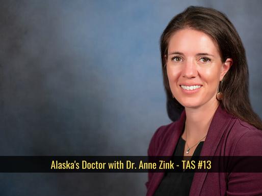 Alaska's Doctor with Dr. Anne Zink - TAS #13