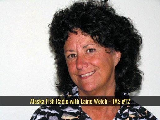 Alaska Fish Radio with Laine Welch - TAS #12