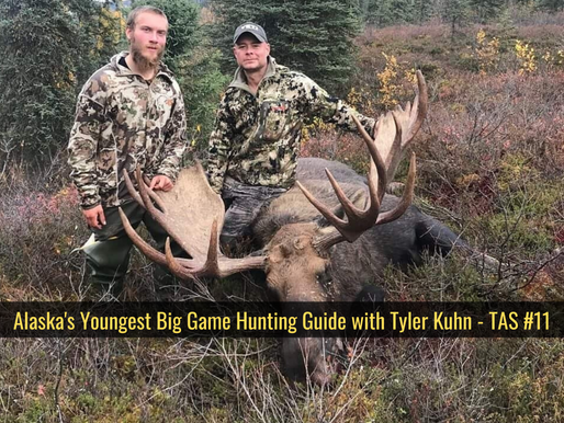 Alaska's Youngest Big Game Hunting Guide with Tyler Kuhn - TAS #11