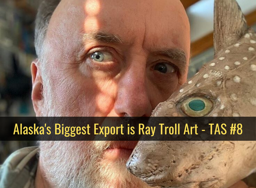 Alaska's Biggest Export is Ray Troll Art - TAS #8