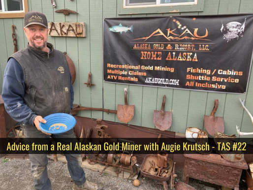 Advice from a Real Alaskan Gold Miner with Augie Krutsch - TAS #22