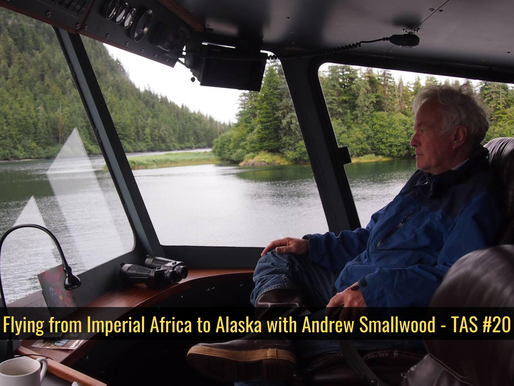Flying From Imperial Africa to Alaska with Andrew Smallwood - TAS #20