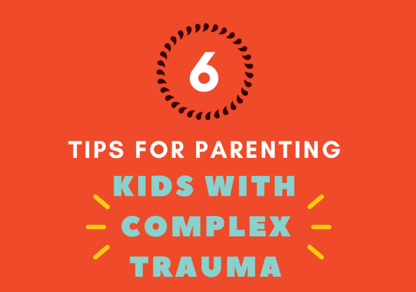 Tips for Parenting Kids with Complex Trauma