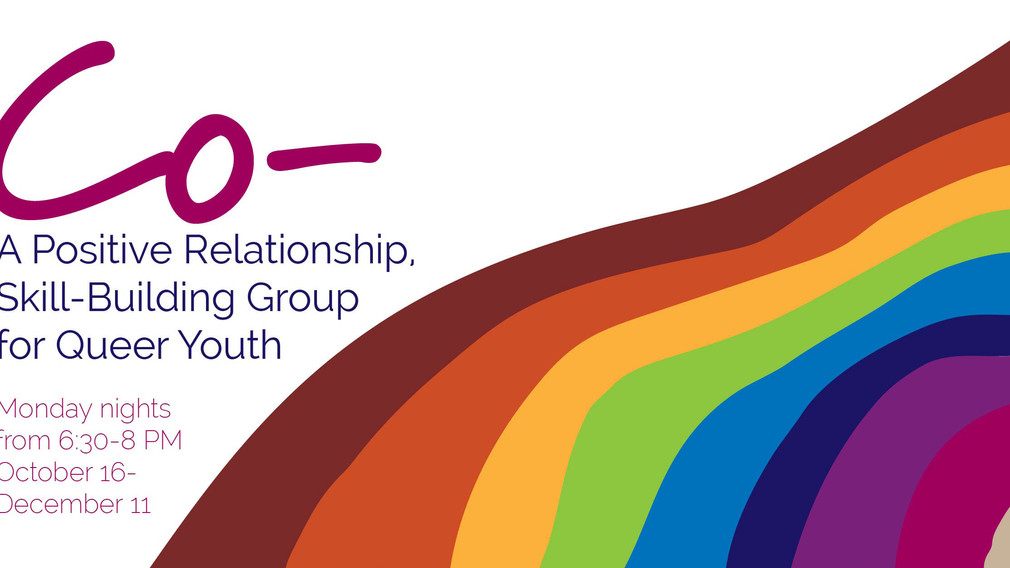 Co-: A Positive Relationship, Skill Building Group for Queer Youth