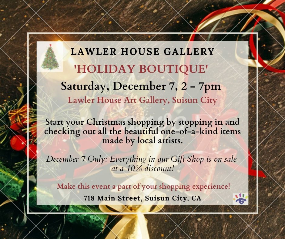The Lawler House Gallery will be holding a FSVAA Member's 'HOLIDAY BOUTIQUE' on Saturday, December 7, 2-7pm, during the same time frame as the Suisun City Christmas on the Waterfront & Tree Lighting event.Holid