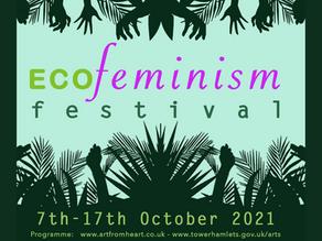 ECOFeminism Festival, The Art Pavilion, London from 7-17 Oct 2021!