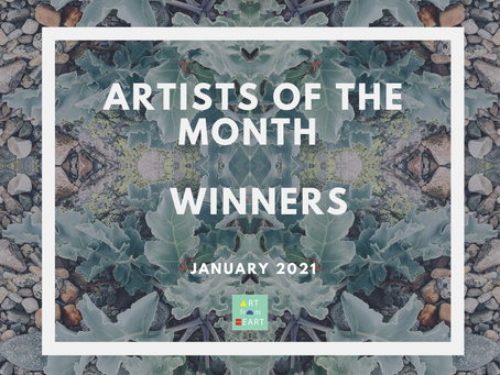 Artists of the Month - January 2021 WINNERS