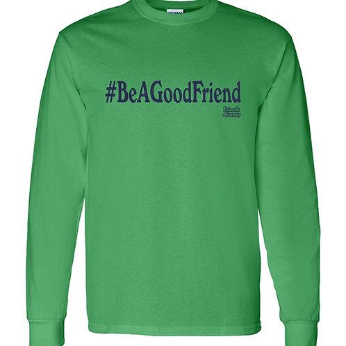 #BeAGoodFriend LS T-shirt
