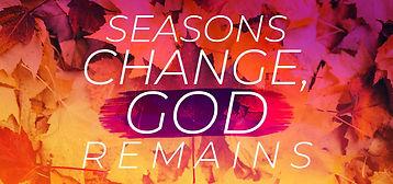 Seasons Change, God Remains.jpg