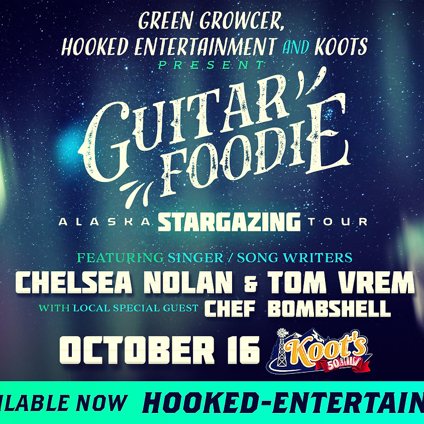 Guitar Foodie Alaska Stargazing Tour Featuring Singer/Song Writers Chelsea Nolan and Tom Vrem out of Nashville!