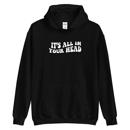 'It's All In Your Head' - Hoodie