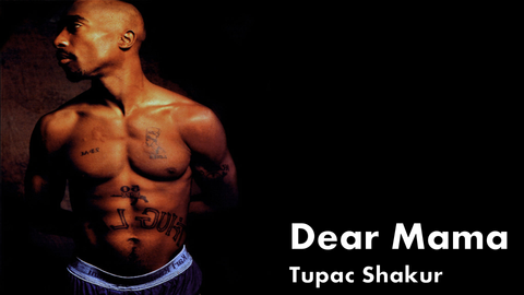 Tupac, dear mama