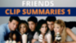 Friends Clip Summaries.jpg