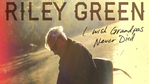 I wish grandpas never dies - Riley Green