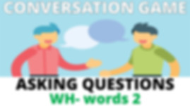 CONVERSATION GAME asking questions wh 2.