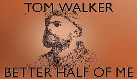 Better half of me by Tom Walker.jpg