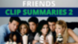 Friends Clip Summaries 2.jpg