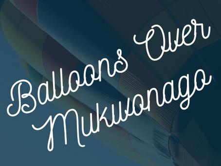 Mukwonago, WI Host Balloons  Over Mukwonago on Friday, July 19- Sunday, July 21