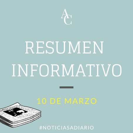 RESUMEN INFORMATIVO DEL MIÉRCOLES 10 DE MARZO 2021